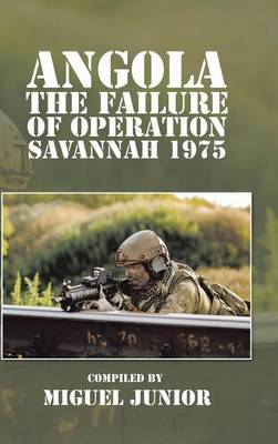 Angola the Failure of Operation Savannah 1975 (Hardback)