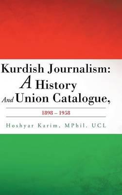 Kurdish Journalism: A History and Union Catalogue, 1898-1958 (Hardback)