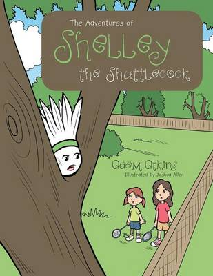 The Adventures of Shelley the Shuttlecock (Paperback)