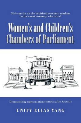 Women's and Children's Chambers of Parliament: 1) Girls Survive on the Boyfriend Economy, Mothers on the Sweat Economy; 2) Democratizing Representation Centuries After Aristotle (Paperback)