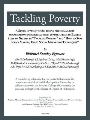 Tackling Poverty: A Thesis Being Submitted for the Partial Fulfilment of the Requirements of the Cardiff Metropolitan University in Collaboration with the London College of Commerce (an Associate College) for the Degree of Doctor of Philosophy. (Paperback)