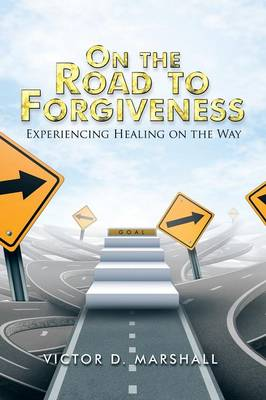 On the Road to Forgiveness: Experiencing Healing on the Way (Paperback)
