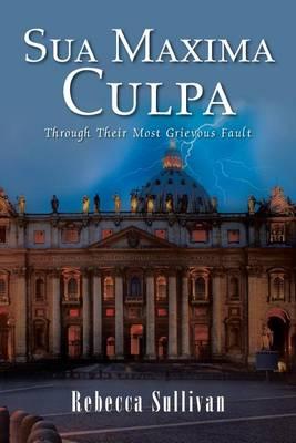 Sua Maxima Culpa: Through Their Most Grievous Fault (Paperback)