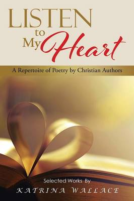 Listen to My Heart: A Repertoire of Poetry by Christian Authors (Paperback)
