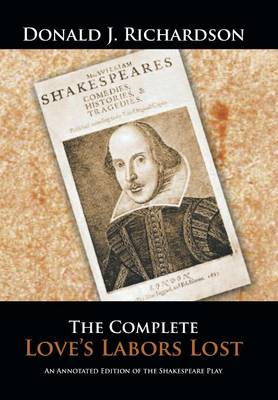 The Complete Love's Labors Lost: An Annotated Edition of the Shakespeare Play (Hardback)