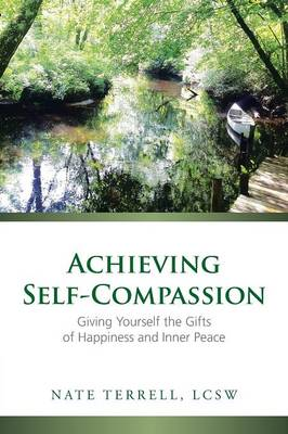 Achieving Self-Compassion: Giving Yourself the Gifts of Happiness and Inner Peace (Paperback)