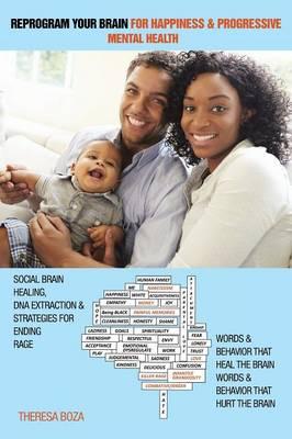 Reprogram Your Brain for Happiness & Progressive Mental Health: Social Brain Healing, DNA Extraction & Strategies for Ending Rage (Paperback)