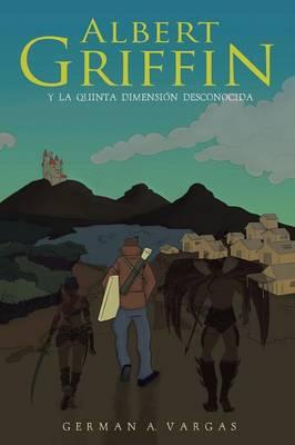 Albert Griffin: Y La Quinta Dimension Desconocida (Paperback)