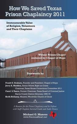 How We Saved Texas Prison Chaplaincy 2011: Immeasurable Value of Religion, Volunteers and Their Chaplains (Hardback)