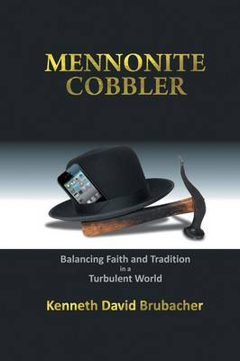 Mennonite Cobbler: Balancing Faith and Tradition in a Turbulent World (Paperback)