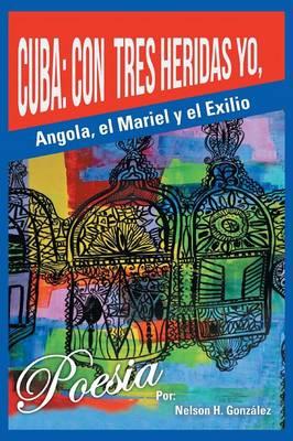 Cuba: Con Tres Heridas Yo, Angola, El Mariel, y El Exilio (Paperback)