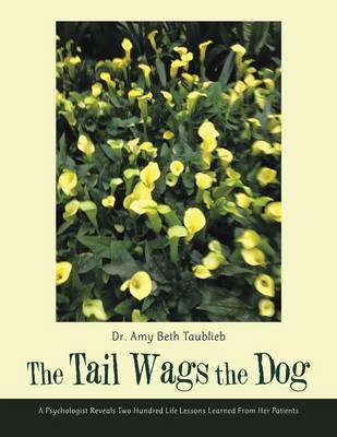 The Tail Wags the Dog: A Psychologist Reveals Two Hundred Life Lessons Learned from Her Patients (Paperback)