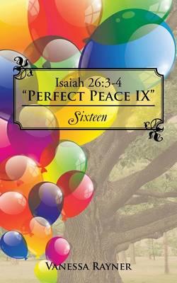 Isaiah 26: 3-4 Perfect Peace IX: Sixteen (Paperback)