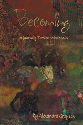 Becoming: A Journey Toward Wholeness (Paperback)