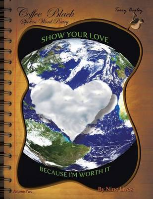 Coffee Black Spoken Word Poetry Volume Two: Show Your Love, Because I Am Worth It (Paperback)