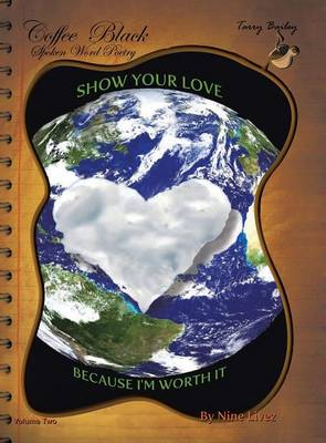 Coffee Black Spoken Word Poetry Volume Two: Show Your Love, Because I Am Worth It (Hardback)