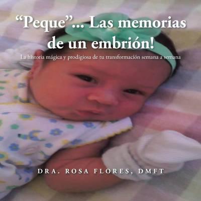 """""""Peque.."""". Las Memorias de Un Embrion!: La Historia Magica y Prodigiosa de Tu Transformacion Semana a Semana (Paperback)"""