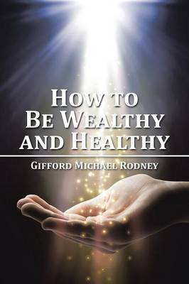 How to Be Wealthy and Healthy (Paperback)
