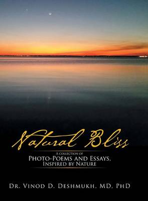 Natural Bliss: A Collection of Photo-Poems and Essays, Inspired by Nature (Hardback)
