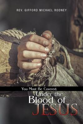 You Must Be Covered, Under the Blood of Jesus (Paperback)