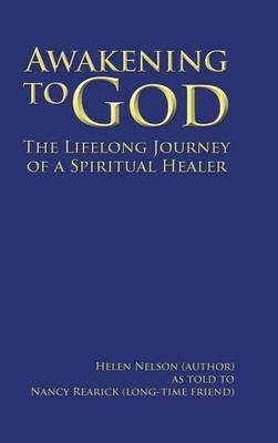 Awakening to God: The Lifelong Journey of a Spiritual Healer (Hardback)