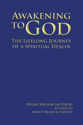Awakening to God: The Lifelong Journey of a Spiritual Healer (Paperback)