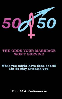 50/50: The Odds Your Marriage Won't Survive (Hardback)