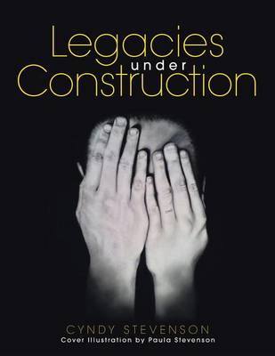 Legacies Under Construction: How Our Choices Define Us (Paperback)