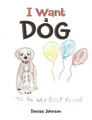 I Want a Dog: To Be My Bestfriend (Paperback)