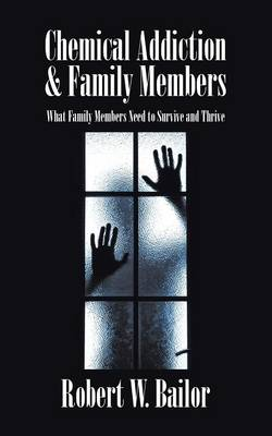 Chemical Addiction & Family Members: What Family Members Need to Survive and Thrive (Paperback)