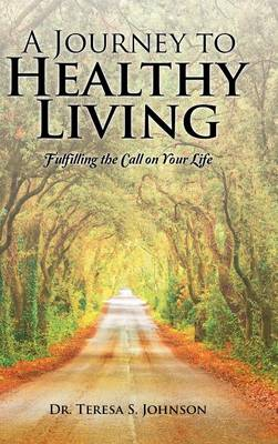 A Journey to Healthy Living: Fulfilling the Call on Your Life (Hardback)
