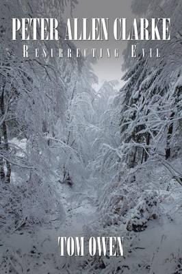 Peter Allen Clarke: Resurrecting Evil (Paperback)