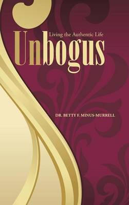 Unbogus: Living the Authentic Life (Hardback)