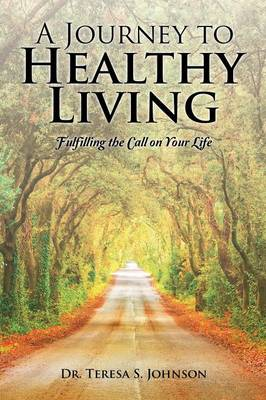 A Journey to Healthy Living: Fulfilling the Call on Your Life (Paperback)