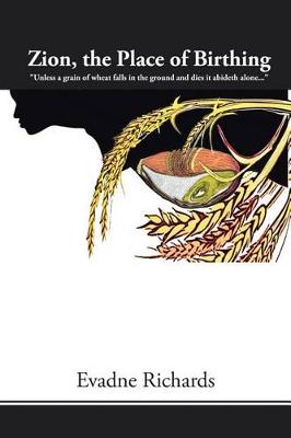 Zion, the Place of Birthing: Unless a Grain of Wheat Falls in the Ground and Dies It Abideth Alone... (Paperback)