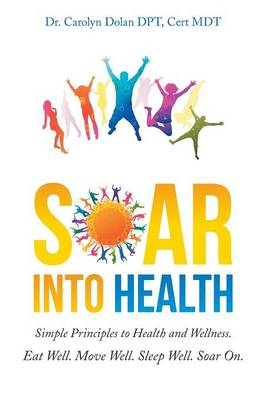 Soar Into Health: Simple Principles to Health and Wellness (Paperback)