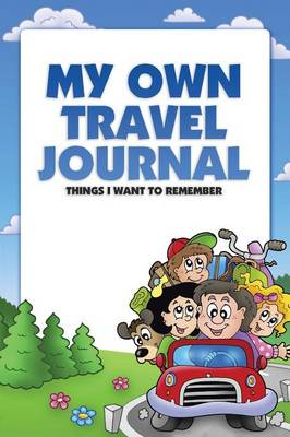 My Own Travel Journal: Things I Want to Remember (Paperback)