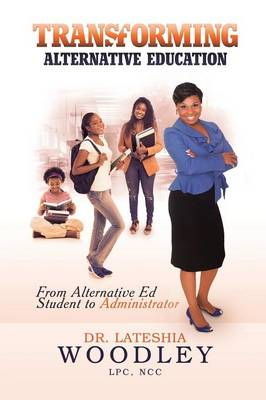 Transforming Alternative Education: From Alternative Education Student to Administrator (Paperback)