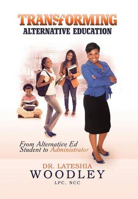 Transforming Alternative Education: From Alternative Education Student to Administrator (Hardback)