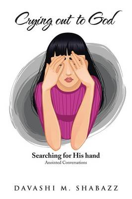 Crying Out to God: Searching for His Hand (Paperback)