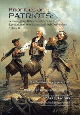 Profiles of Patriots: A Biographical Reference of American Revolutionary War Patriots and Their Descendants (Hardback)