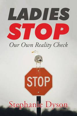 Ladies Stop: Our Own Reality Check (Paperback)