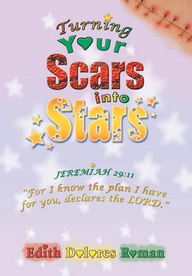 Turning Your Scars Into Stars: Chronic Abandonment and Rejection That Life Experiences Brings (Hardback)