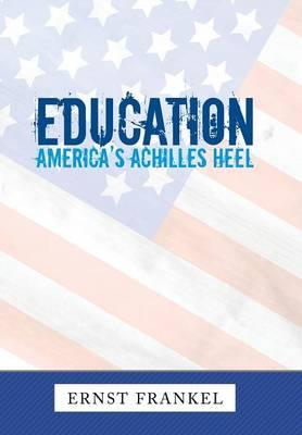 Education: America's Achilles Heel (Hardback)
