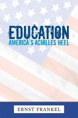 Education: America's Achilles Heel (Paperback)