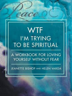 Wtf I'm Trying to Be Spiritual: A Workbook for Loving Yourself Without Fear (Paperback)