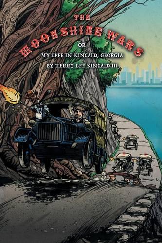 The Moonshine Wars: Or My Life in Kincaid, Georgia by Terry Lee Kincaid III (Paperback)
