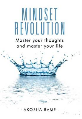 Mindset Revolution: Master Your Thoughts and Master Your Life (Hardback)