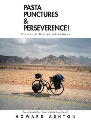 Pasta Punctures & Perseverence!: Diaries of Cycling Adventures (Paperback)