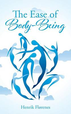 The Ease of Body-Being (Paperback)